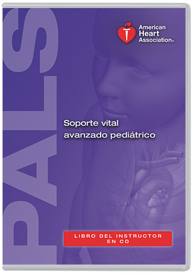 For Instructors of the PALS course in Spanish Pediatric Advanced Life Support (PALS) Instructor Manual CD (Spanish) 1